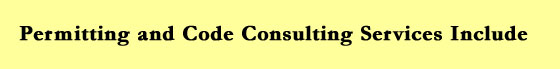 Permitting and Code Consulting Services Include